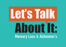 Let's talk about it: Memory Loss and Alzheimer's