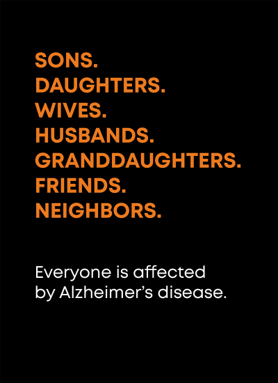Everyone is affected by Alzheimer's